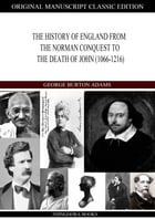The History Of England From The Norman Conquest To The Death Of John (1066-1216) by George Burton Adams