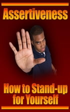 Assertiveness: How to Stand-up for Yourself by Jimmy Cai