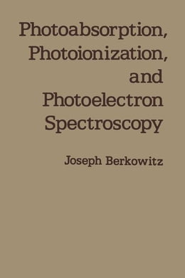 Book Photoabsorption, Photoionization, and Photoelectron Spectroscopy by Berkowitz, Joseph