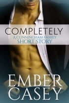 Completely: A Cunningham Family Short Story by Ember Casey