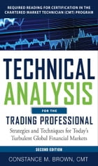 "Technical Analysis for the Trading Professional, Second Edition: Strategies and Techniques for Today""s Turbulent Global Financial Markets by Constance Brown"