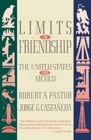 Limits to Friendship The United States and Mexico