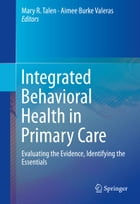 Integrated Behavioral Health in Primary Care: Evaluating the Evidence, Identifying the Essentials