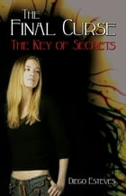 The Final Curse: The Key of Secrets by Diego Esteves