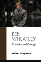 Ben Wheatley: Confusion and Carnage by Adam Nayman