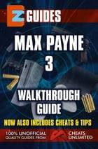 EZ Guides: Max Payne 3 Walkthough Guide by CheatsUnlimited