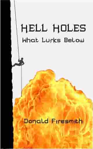 Hell Holes: What Lurks Below by Donald George Firesmith