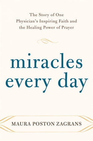 Miracles Every Day The Story of One Physician's Inspiring Faith and the Healing Power of Prayer