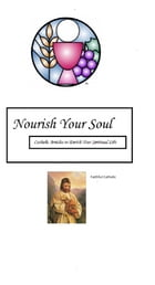 Nourish Your Soul: Catholic Articles to Enrich your Spiritual Life by Faithful Catholic