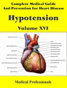 A Complete Medical Guide and Prevention For Heart Diseases Volume XVI; Hypotension by Medical Professionals