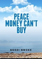 Peace Money Can't Buy by Nwoke Ngozi