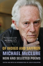 Of Indigo and Saffron: New and Selected Poems by Michael McClure