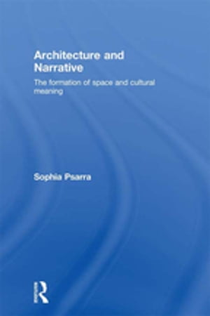 Architecture and Narrative The Formation of Space and Cultural Meaning