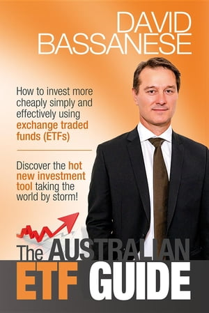 The Australian ETF Guide: How to invest more cheaply simply and effectively using exchange traded funds (ETFs)