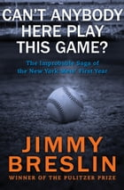 Can't Anybody Here Play This Game?: The Improbable Saga of the New York Mets' First Year: The…