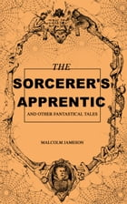 The Sorcerer's Apprentice and Other Fantastical Tales by Malcolm Jameson