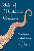 Tales of Mysterious Creatures: a collection of stories for English Language Learners: (A Hippo Graded Reader) by Cooper Baltis