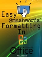 Easy Smashwords Formatting In Microsoft Office by Jay Johnson