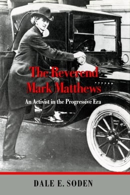 Book The Reverend Mark Matthews: An Activist in the Progressive Era by Soden, Dale E.