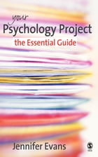Your Psychology Project: The Essential Guide by Jennifer Evans