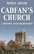 Cadfan's Church: A History with Digressions by Meryl Gover