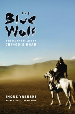 Book The Blue Wolf: A Novel of the Life of Chinggis Khan by Joshua Fogel