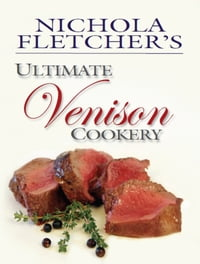 Nichola Fletcher's Ultimate Venison Cookery