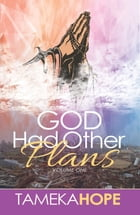 God Had Other Plans by Tameka Hope