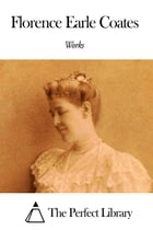 Works of Florence Earle Coates by Florence Earle Coates