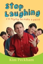 Stop Laughing: I'm Trying to Make a Point by Kim Peckham