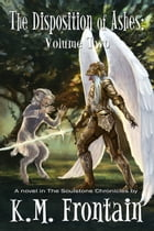 The Disposition of Ashes: Volume Two by K.M. Frontain