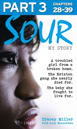 Book Sour: My Story - Part 3 of 3: A troubled girl from a broken home. The Brixton gang she nearly died… by Tracey Miller
