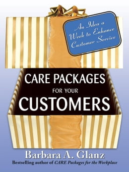 Book Care Packages for Your Customers: An Idea a Week to Enhance Customer Service by Glanz, Barbara