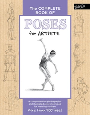 The Complete Book of Poses for Artists: A comprehensive photographic and illustrated reference book for learning to draw more than 500 poses by Ken Goldman