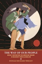 The Way of Our People: Weekly Inspiration for American Indians in Recovery from Alcoholism by Donald Richard Wright