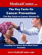 The Key Facts on Cancer Prevention: The Key Facts on Cancer Volume IV: Everything You Need to Know About Cancer Prevention by Patrick W. Nee
