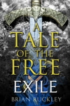 A Tale of the Free: Exile by Brian Ruckley
