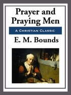 Prayer and Praying Men by E. M. Bounds