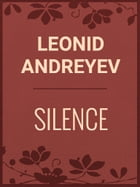SILENCE by Leonid Andreyev