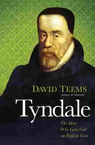 Tyndale: The Man Who Gave God an English Voice by David Teems