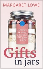 Gifts In Jars: Recipes and Instructions for Beautiful Homemade Gifts They'll Love by Margaret Lowe