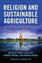 Religion and Sustainable Agriculture: World Spiritual Traditions and Food Ethics by Todd LeVasseur