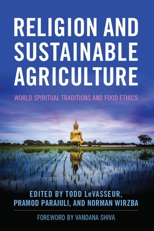 Religion and Sustainable Agriculture World Spiritual Traditions and Food Ethics