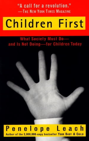 Children First What Society Must Do--and is Not Doing--for Children Today