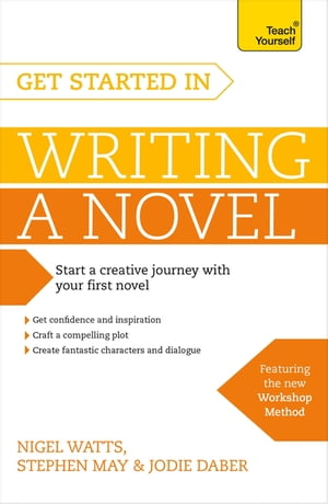 Get Started in Writing a Novel How to write your first novel and create fantastic characters,  dialogues and plot