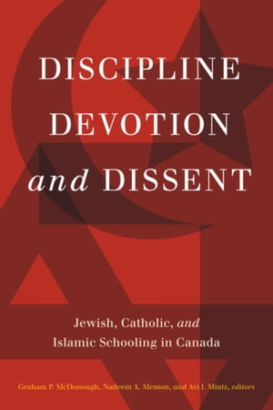Discipline,  Devotion,  and Dissent Jewish,  Catholic,  and Islamic Schooling in Canada