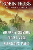 The Soldier Son Trilogy Bundle: Shaman's Crossing, Forest Mage, and Renegade's Magic by Robin Hobb