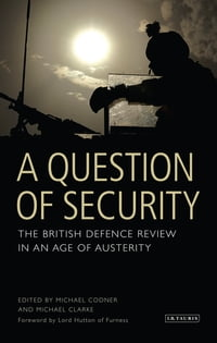 Question of Security, A: The British Defence Review in an Age of Austerity