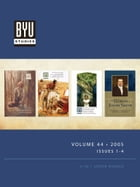 BYU STUDIES Volume 44 • 2005 • Issues 1-4 by BYU Studies