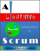 A Lightning Introduction to Scrum by Mohammed Musthafa Soukath Ali